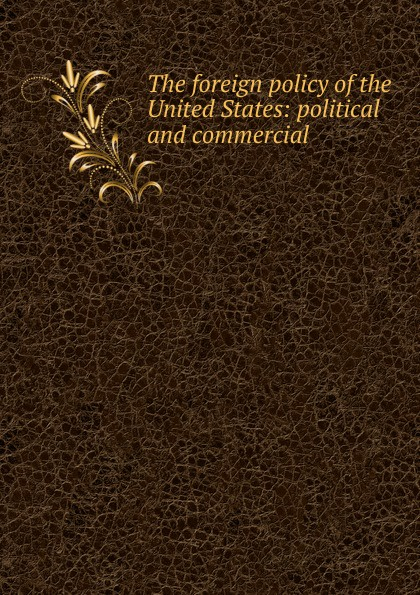 Фото - The foreign policy of the United States: political and commercial. проводной и dect телефон foreign products vtech ds6671 3