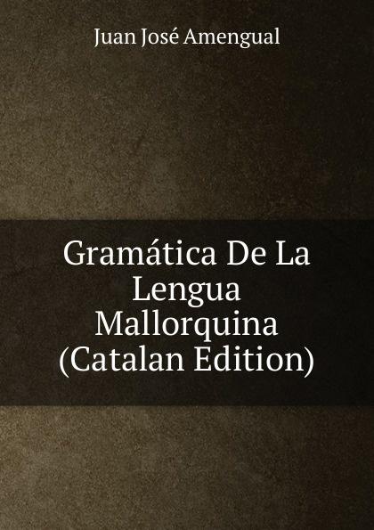 Juan José Amengual Gramatica De La Lengua Mallorquina (Catalan Edition) juan josé mosalini