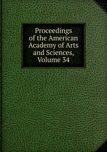 Proceedings of the American Academy of Arts and Sciences, Volume 34