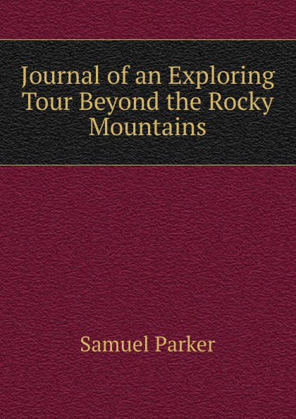Samuel Parker Journal of an Exploring Tour Beyond the Rocky Mountains beyond the mountains