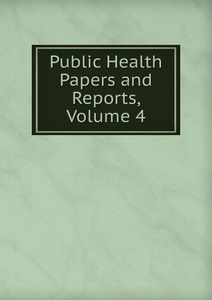 Public Health Papers and Reports, Volume 4