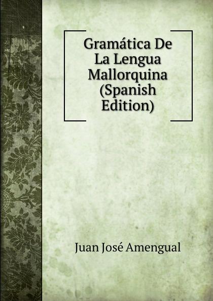 Juan José Amengual Gramatica De La Lengua Mallorquina (Spanish Edition) juan josé mosalini