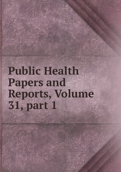 Public Health Papers and Reports, Volume 31,.part 1