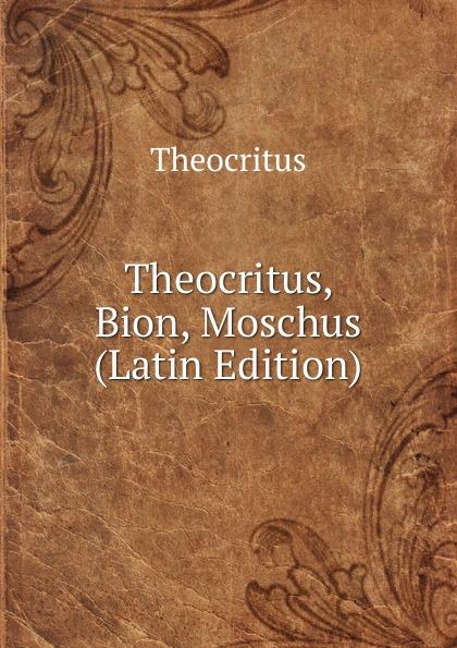 Theocritus Theocritus, Bion, Moschus (Latin Edition) theocritus theocritus arethusa oder die bukolischen dichter des alterthums vol 1 classic reprint