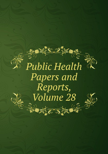 Public Health Papers and Reports, Volume 28