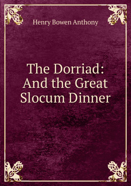Henry Bowen Anthony The Dorriad: And the Great Slocum Dinner slocum 408