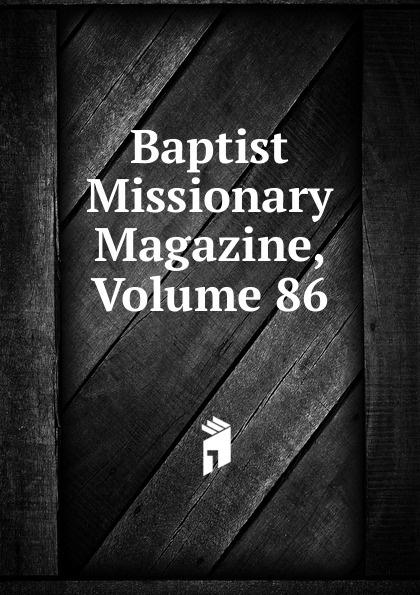 Baptist Missionary Magazine, Volume 86 magazine 86