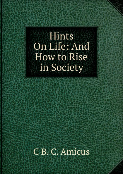 C B. C. Amicus Hints On Life: And How to Rise in Society ward c s hints on driving
