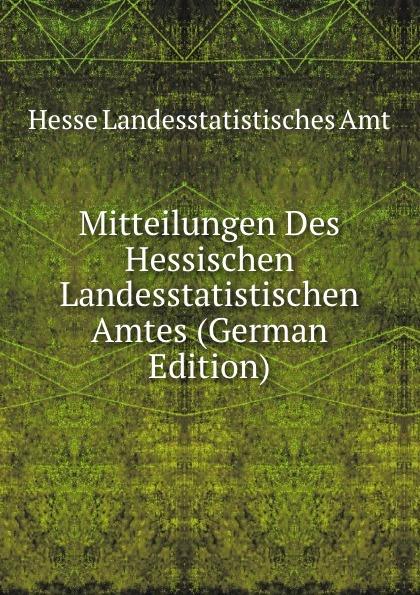 Hesse Landesstatistisches Amt Mitteilungen Des Hessischen Landesstatistischen Amtes (German Edition) hesse landesstatistisches amt mitteilungen des hessischen landesstatistischen amtes volumes 36 37 german edition