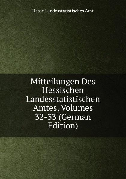 Hesse Landesstatistisches Amt Mitteilungen Des Hessischen Landesstatistischen Amtes, Volumes 32-33 (German Edition) hesse landesstatistisches amt mitteilungen des hessischen landesstatistischen amtes volumes 36 37 german edition