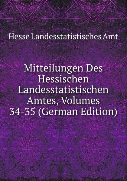 Hesse Landesstatistisches Amt Mitteilungen Des Hessischen Landesstatistischen Amtes, Volumes 34-35 (German Edition) hesse landesstatistisches amt mitteilungen des hessischen landesstatistischen amtes volumes 36 37 german edition