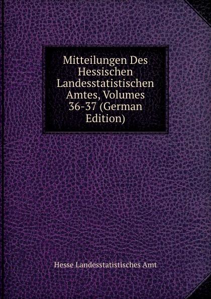 Hesse Landesstatistisches Amt Mitteilungen Des Hessischen Landesstatistischen Amtes, Volumes 36-37 (German Edition) hesse landesstatistisches amt mitteilungen des hessischen landesstatistischen amtes volumes 36 37 german edition