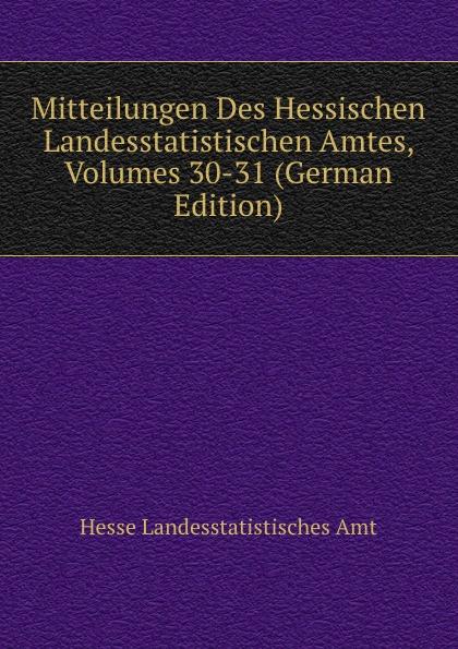 Hesse Landesstatistisches Amt Mitteilungen Des Hessischen Landesstatistischen Amtes, Volumes 30-31 (German Edition) hesse landesstatistisches amt mitteilungen des hessischen landesstatistischen amtes volumes 36 37 german edition