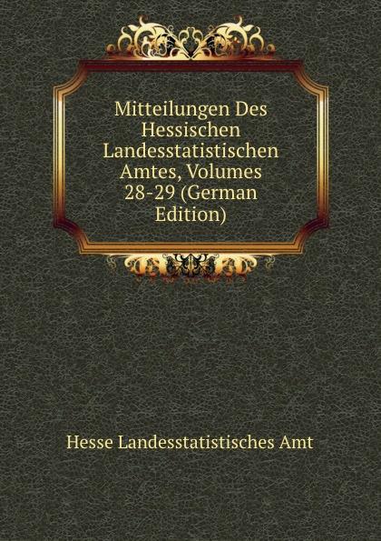 Hesse Landesstatistisches Amt Mitteilungen Des Hessischen Landesstatistischen Amtes, Volumes 28-29 (German Edition) hesse landesstatistisches amt mitteilungen des hessischen landesstatistischen amtes volumes 36 37 german edition