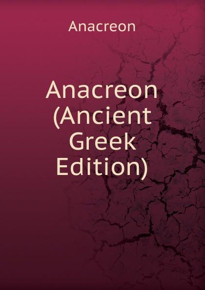 Anacreon Anacreon (Ancient Greek Edition) anacreon anacreontics selected and arranged with notes greek edition