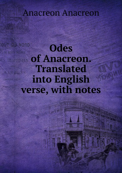 Anacreon Anacreon Odes of Anacreon. Translated into English verse, with notes anacreon odes