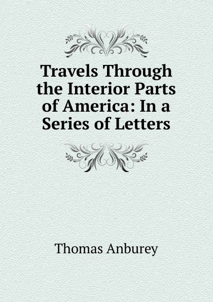 Thomas Anburey Travels Through the Interior Parts of America: In a Series of Letters thomas ashe travels in america