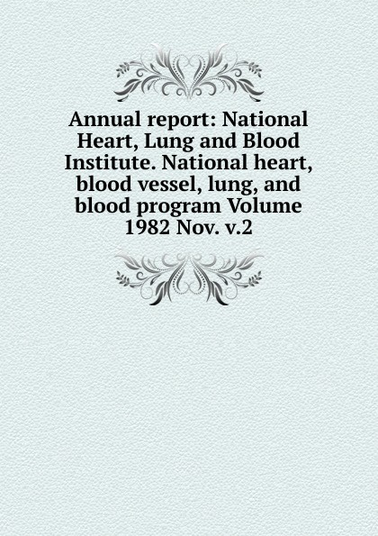 Annual report: National Heart, Lung and Blood Institute. National heart, blood vessel, lung, and blood program Volume 1982 Nov. v.2 blood v 2 page 8