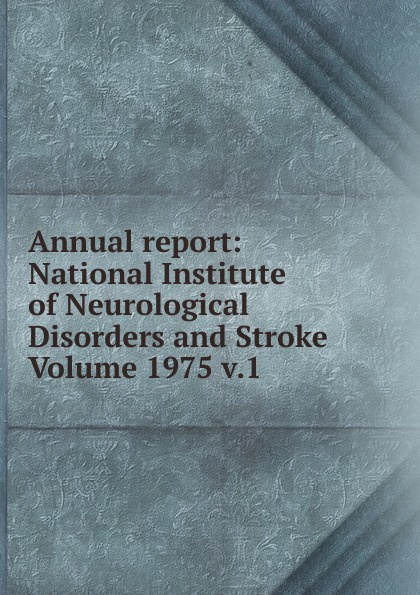 Annual report: National Institute of Neurological Disorders and Stroke Volume 1975 v.1