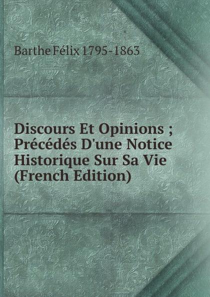 Barthe Félix 1795-1863 Discours Et Opinions ; Precedes D.une Notice Historique Sur Sa Vie (French Edition) motorcycle engine parts clutch friction plates kit for kawasaki kx250he kx250f kx 250f kx250 f kx 250 f cp 00010