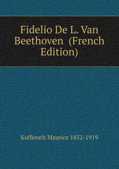 Kufferath Maurice 1852-1919 Fidelio De L. Van Beethoven (French Edition)
