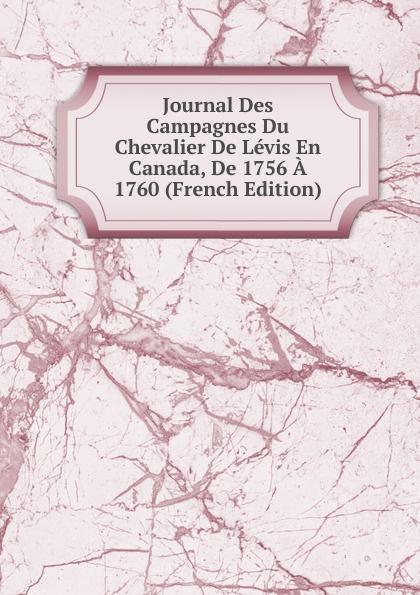 Journal Des Campagnes Du Chevalier De Levis En Canada, De 1756 A 1760 (French Edition) футболка levis