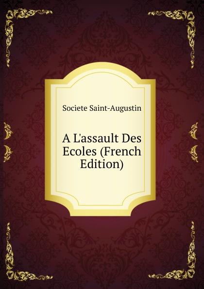 Societe Saint-Augustin A L.assault Des Ecoles (French Edition)