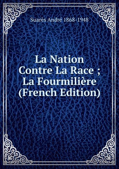 Suarès André 1868-1948 La Nation Contre La Race ; La Fourmiliere (French Edition) race nation class