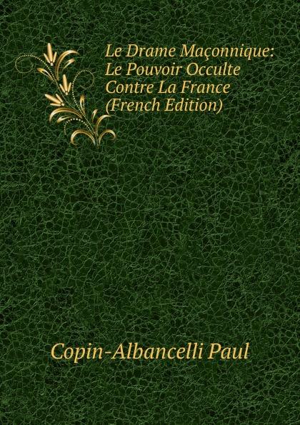 Фото - Copin-Albancelli Paul Le Drame Maconnique: Le Pouvoir Occulte Contre La France (French Edition) jean paul gaultier le male