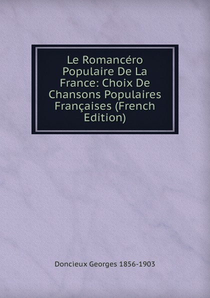 Doncieux Georges 1856-1903 Le Romancero Populaire De La France: Choix De Chansons Populaires Francaises (French Edition) time bandit two brothers the bering sea and one of the world s deadliest jobs