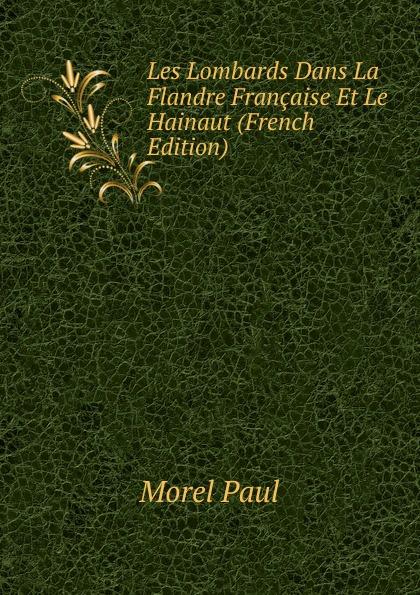 Фото - Morel Paul Les Lombards Dans La Flandre Francaise Et Le Hainaut (French Edition) jean paul gaultier le male