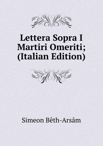 Simeon Bêth-Arsâm Lettera Sopra I Martiri Omeriti; (Italian Edition) simeon bêth arsâm lettera sopra i martiri omeriti