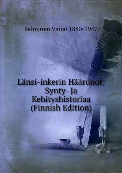 Salminen Väinö 1880-1947 Lansi-inkerin Haarunot: Synty- Ja Kehityshistoriaa (Finnish Edition) walter m axelson putkilokasvio pielisen ja hoytiaisen valisella kannaksella finnish edition