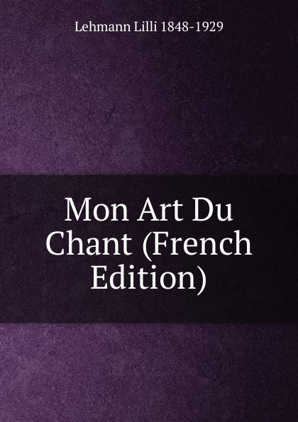 цены на Lehmann Lilli 1848-1929 Mon Art Du Chant (French Edition)  в интернет-магазинах