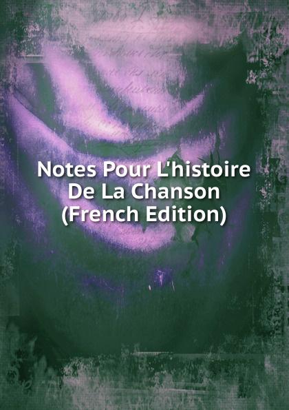 Notes Pour L.histoire De La Chanson (French Edition)