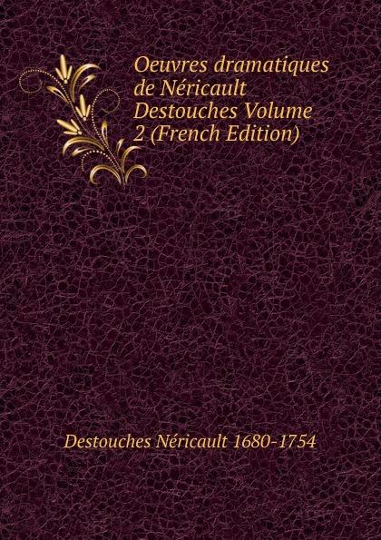 Oeuvres dramatiques de Nericault Destouches Volume 2 (French Edition)