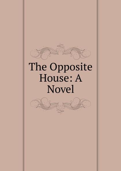 The Opposite House: A Novel