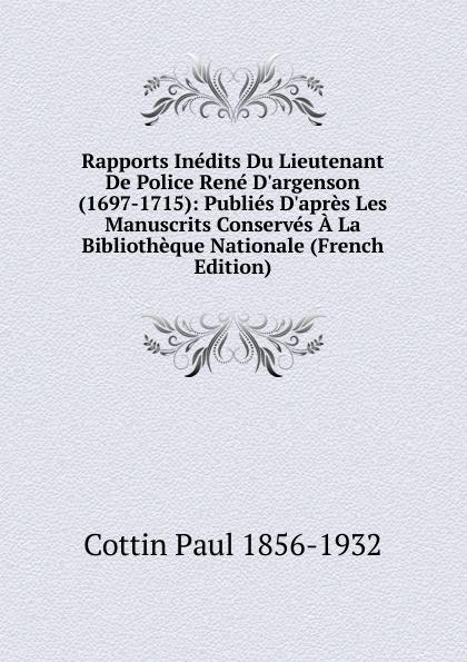 Cottin Paul 1856-1932 Rapports Inedits Du Lieutenant De Police Rene D.argenson (1697-1715): Publies D.apres Les Manuscrits Conserves A La Bibliotheque Nationale (French Edition) a cottin sous les palmiers