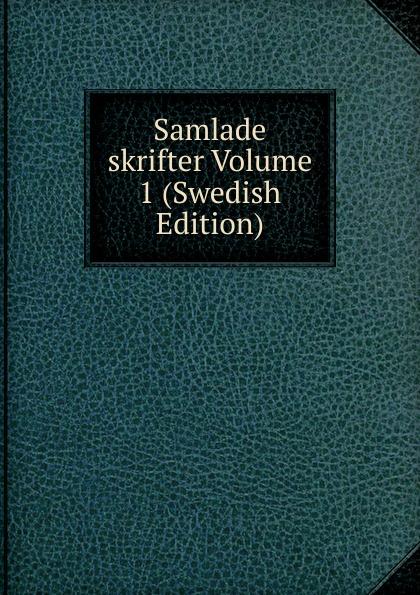 Samlade skrifter Volume 1 (Swedish Edition) p d a atterbom samlade skrifter i obunden stil volume 6 swedish edition