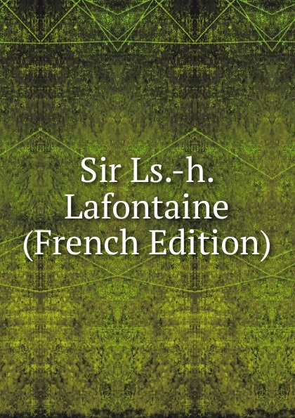 Sir Ls.-h. Lafontaine (French Edition)