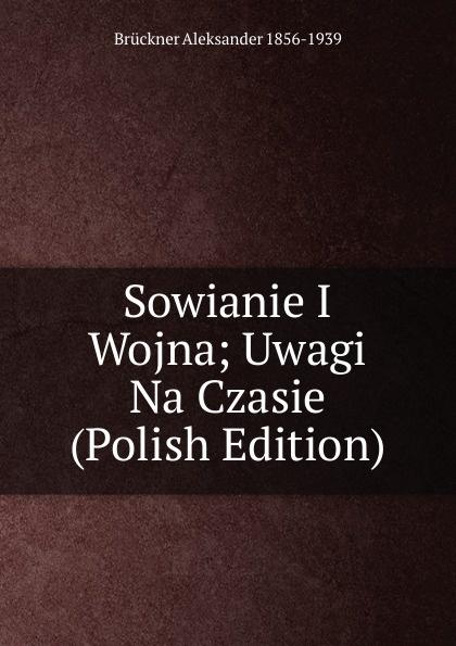 Sowianie I Wojna; Uwagi Na Czasie (Polish Edition)