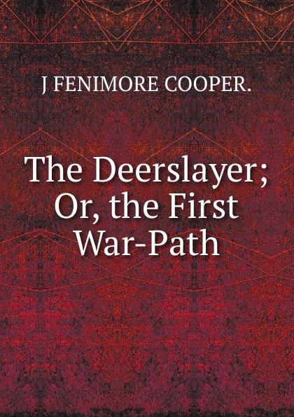 лучшая цена J FENIMORE COOPER. The Deerslayer; Or, the First War-Path.