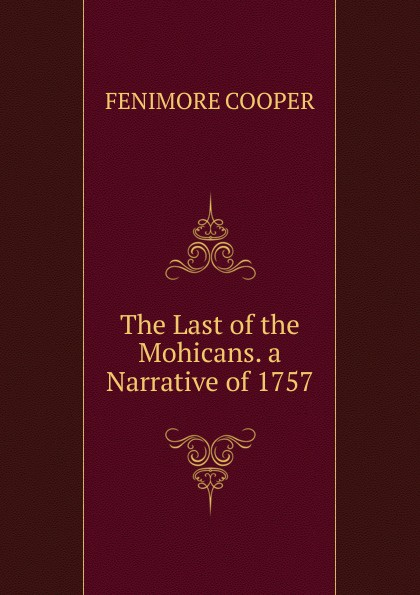 FENIMORE COOPER The Last of the Mohicans. a Narrative of 1757. cooper j the last of the mohicans