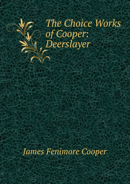лучшая цена Cooper James Fenimore The Choice Works of Cooper: Deerslayer