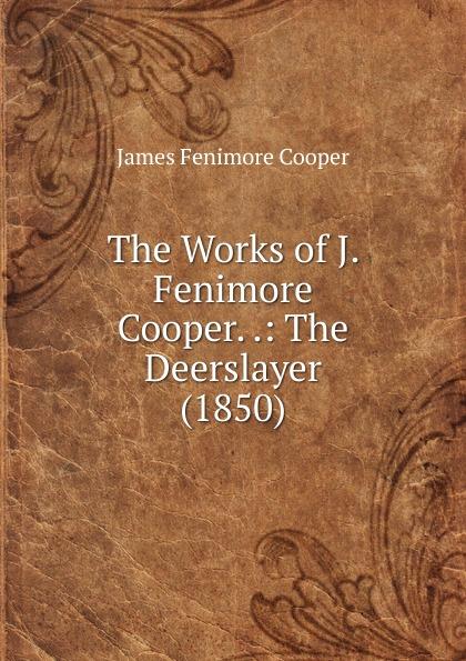 лучшая цена Cooper James Fenimore The Works of J. Fenimore Cooper. .: The Deerslayer (1850)