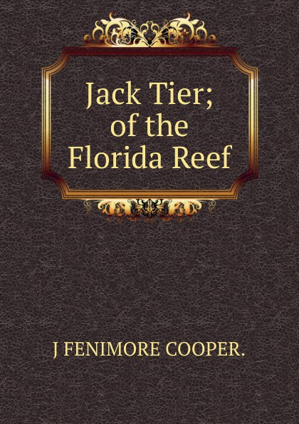 лучшая цена J FENIMORE COOPER. Jack Tier; of the Florida Reef.