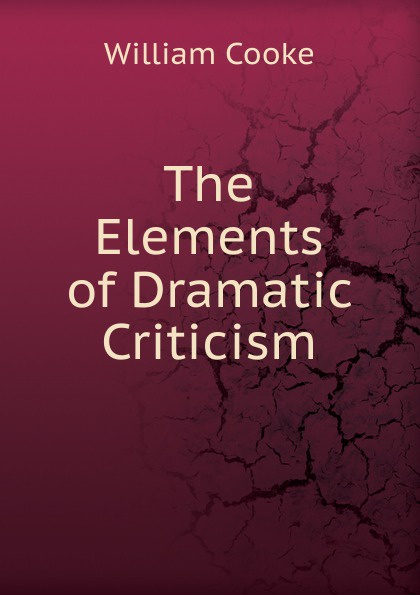 William Cooke The Elements of Dramatic Criticism dramatic monologue criticism of consciousness