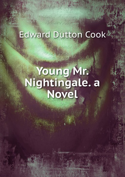 Edward Dutton Cook Young Mr. Nightingale. a Novel dutton cook a prodigal son 2