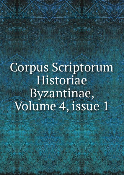 Corpus Scriptorum Historiae Byzantinae, Volume 4,.issue 1 а александров большая книга нумерологии цифровой анализ
