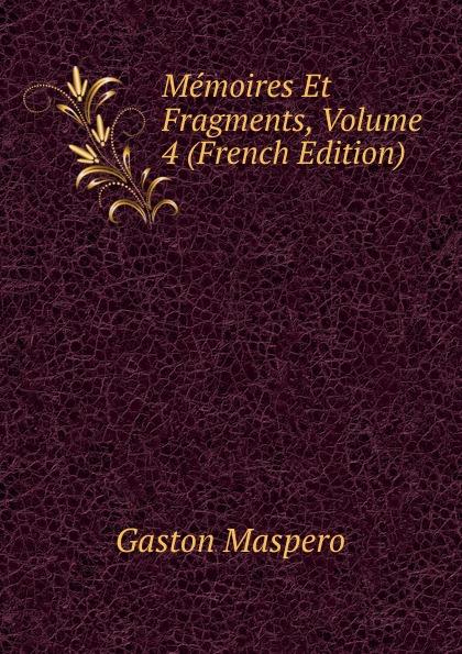 Gaston Maspero Memoires Et Fragments, Volume 4 (French Edition) théodule devéria memoires et fragments vol 1 classic reprint